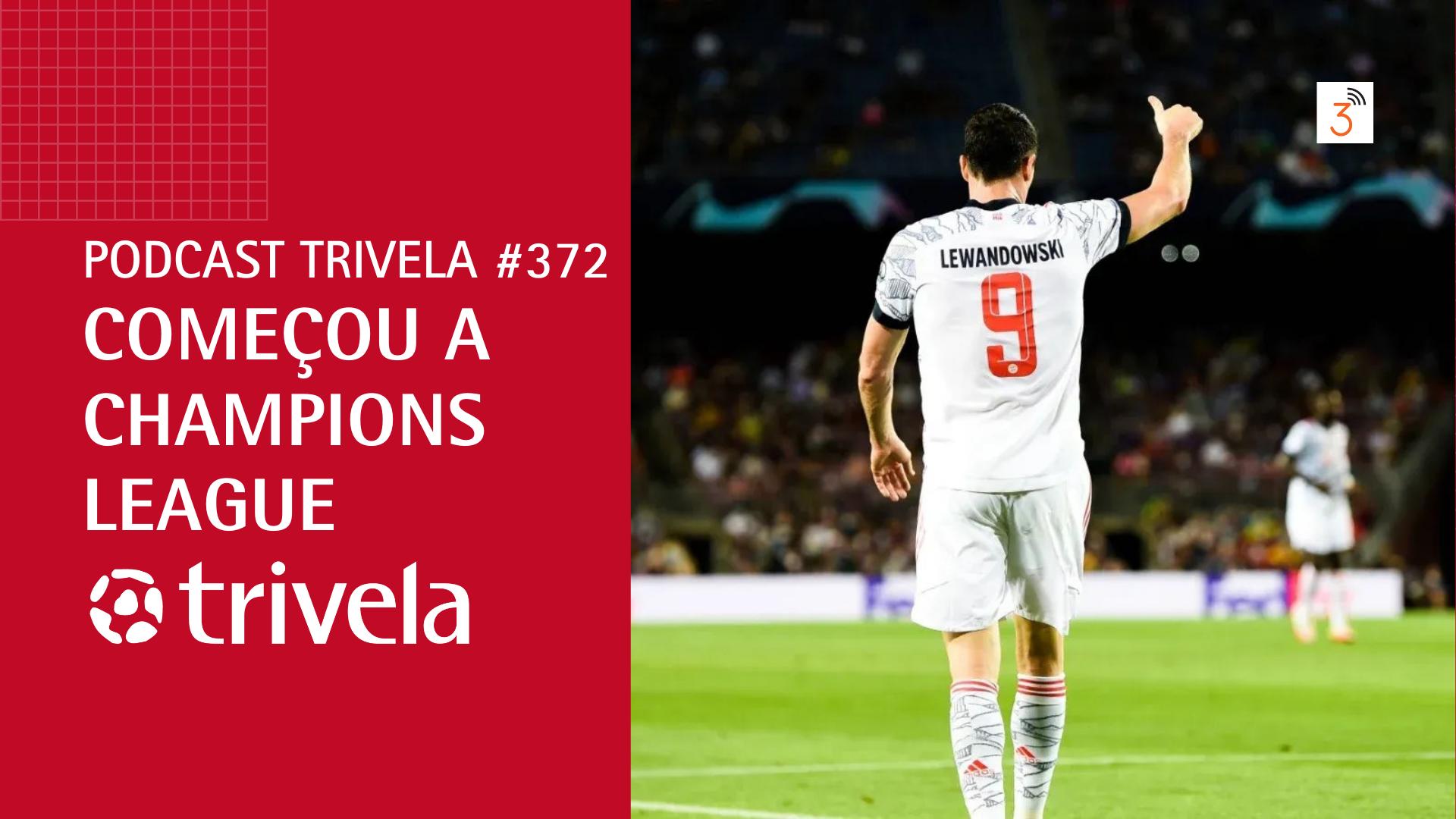 Podcast Trivela #372: Começou a Champions League